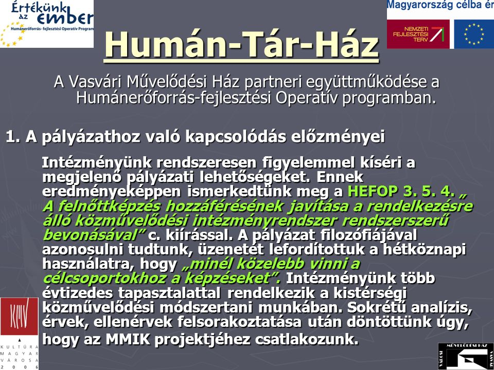 Humán-Tár-Ház A Vasvári Művelődési Ház partneri együttműködése a Humánerőforrás-fejlesztési Operatív programban.