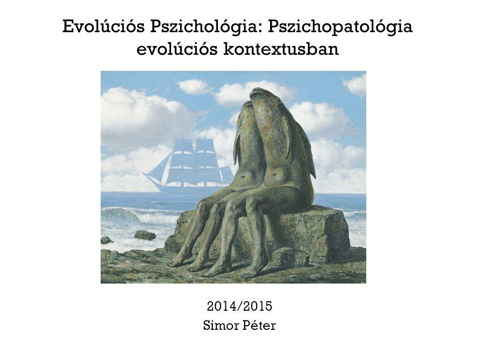 Evolúciós Pszichológia: Pszichopatológia evolúciós kontextusban 2014/2015 Simor Péter