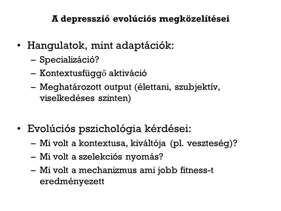 A depresszió evolúciós megközelítései Hangulatok, mint adaptációk: –Specializáció.