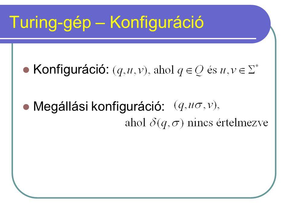 Turing-gép – Konfiguráció Konfiguráció: Megállási konfiguráció: