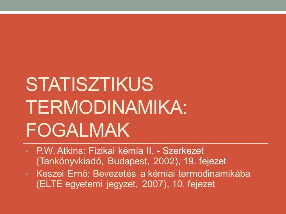 STATISZTIKUS TERMODINAMIKA: FOGALMAK P.W.Atkins: Fizikai kémia II.