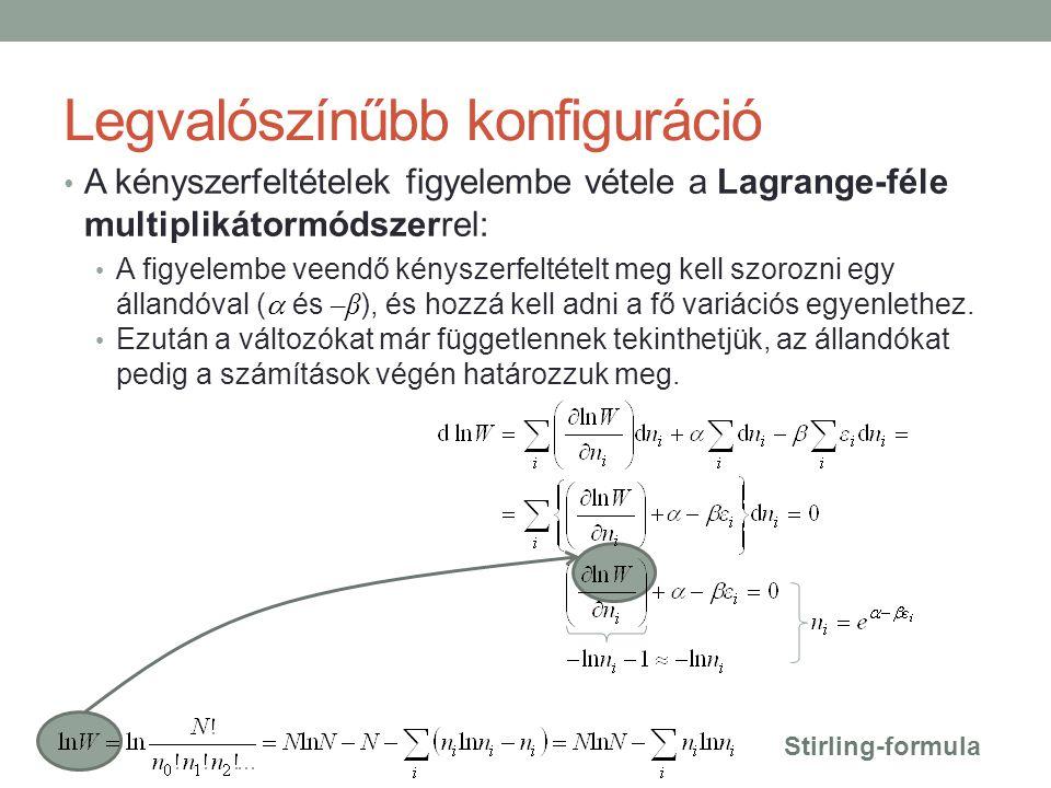 Legvalószínűbb konfiguráció A kényszerfeltételek figyelembe vétele a Lagrange-féle multiplikátormódszerrel: A figyelembe veendő kényszerfeltételt meg kell szorozni egy állandóval (  és –β ), és hozzá kell adni a fő variációs egyenlethez.