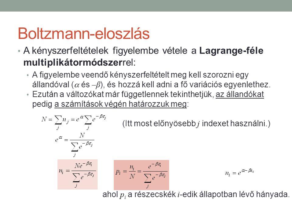 Boltzmann-eloszlás A kényszerfeltételek figyelembe vétele a Lagrange-féle multiplikátormódszerrel: A figyelembe veendő kényszerfeltételt meg kell szorozni egy állandóval (  és –β ), és hozzá kell adni a fő variációs egyenlethez.