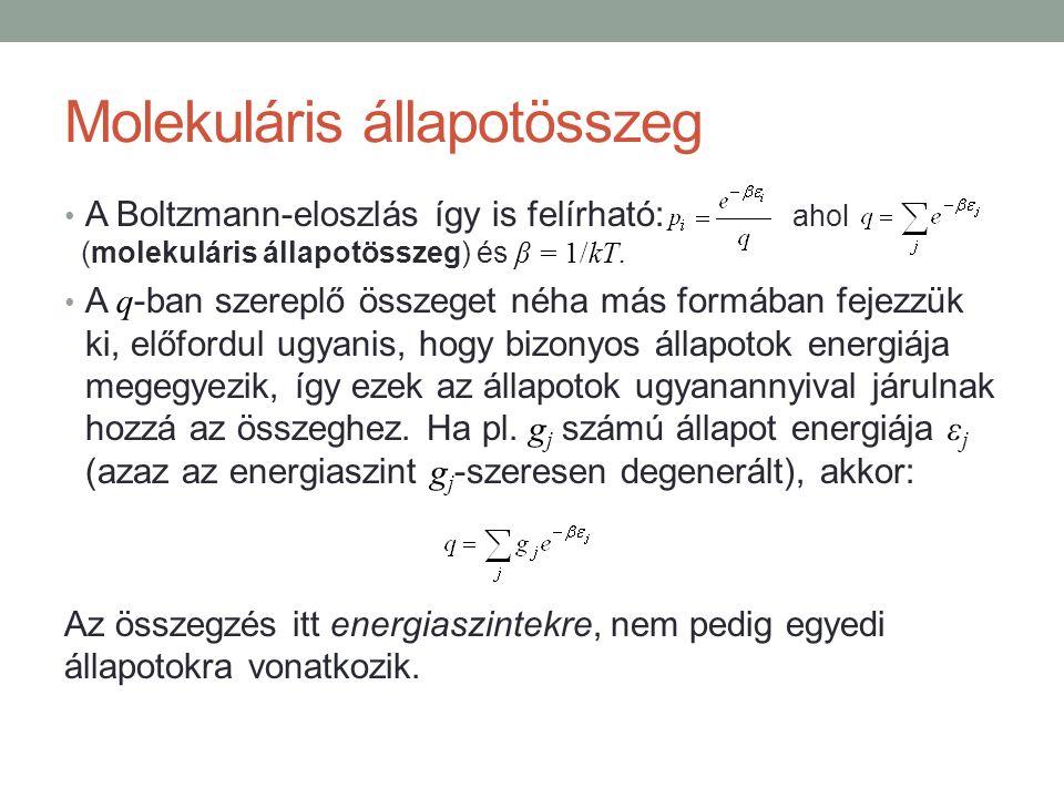 Molekuláris állapotösszeg A Boltzmann-eloszlás így is felírható: ahol (molekuláris állapotösszeg) és β = 1/kT.