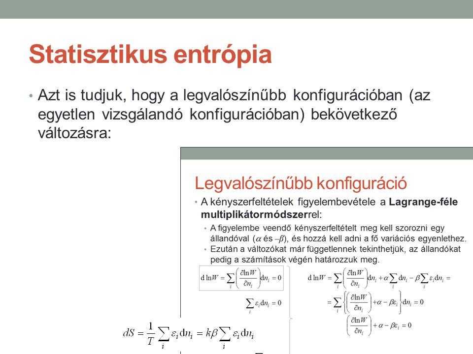 Statisztikus entrópia Azt is tudjuk, hogy a legvalószínűbb konfigurációban (az egyetlen vizsgálandó konfigurációban) bekövetkező változásra: