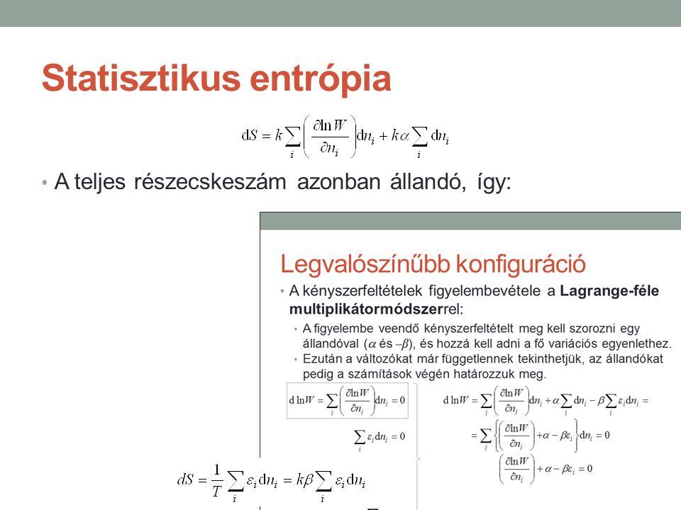 Statisztikus entrópia A teljes részecskeszám azonban állandó, így: