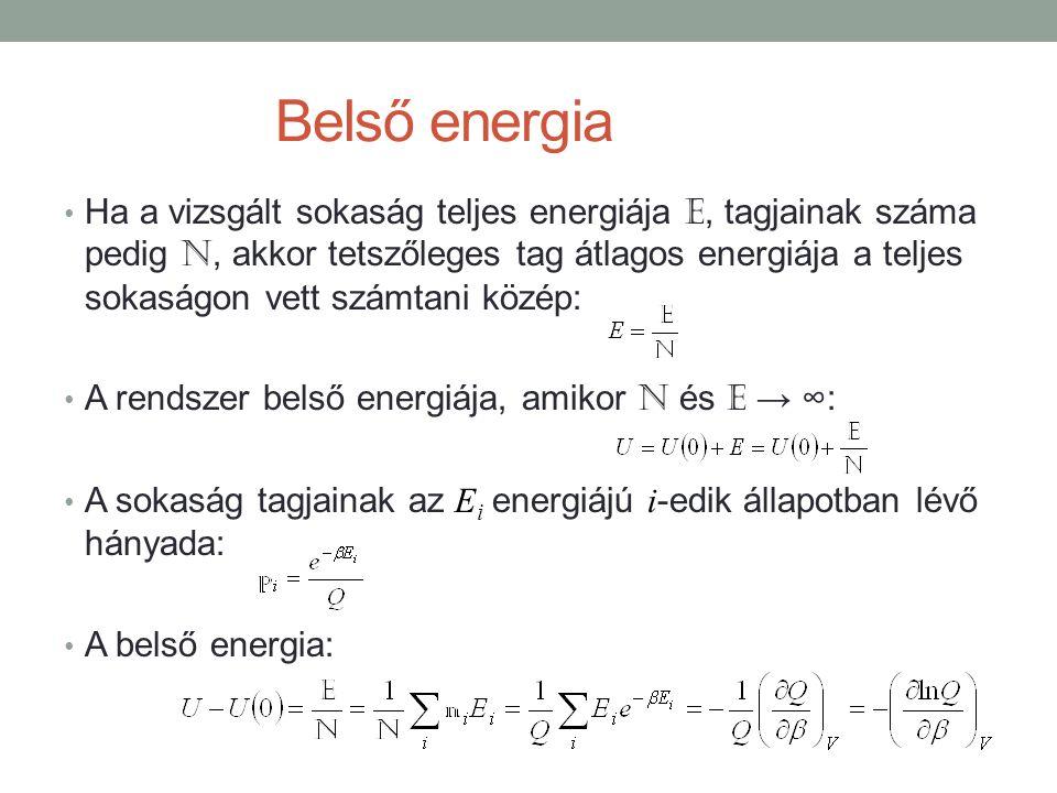 Belső energia Ha a vizsgált sokaság teljes energiája E, tagjainak száma pedig N, akkor tetszőleges tag átlagos energiája a teljes sokaságon vett számtani közép: A rendszer belső energiája, amikor N és E → ∞: A sokaság tagjainak az E i energiájú i -edik állapotban lévő hányada: A belső energia: