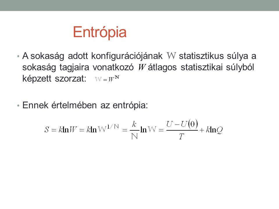 Entrópia A sokaság adott konfigurációjának W statisztikus súlya a sokaság tagjaira vonatkozó W átlagos statisztikai súlyból képzett szorzat: Ennek értelmében az entrópia: