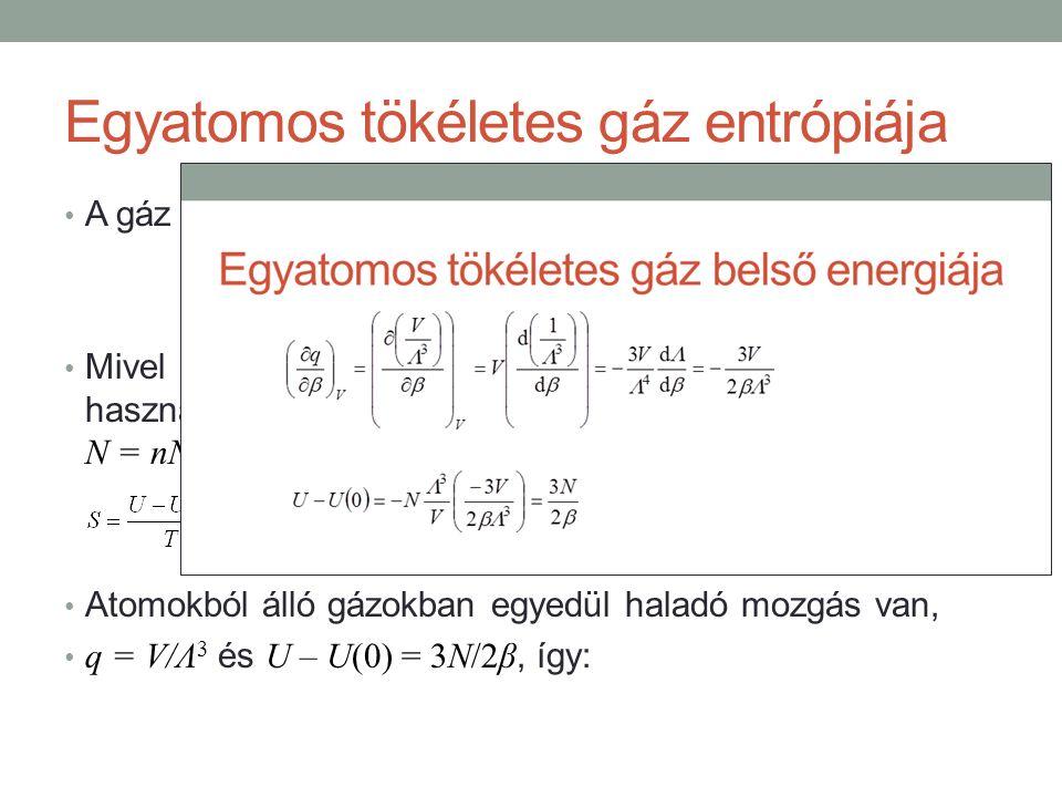 Egyatomos tökéletes gáz entrópiája A gáz független részecskékbő áll, tehát Q = q N /N!.