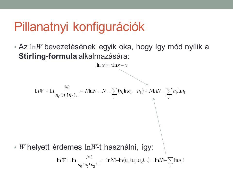 Pillanatnyi konfigurációk Az lnW bevezetésének egyik oka, hogy így mód nyílik a Stirling-formula alkalmazására: W helyett érdemes lnW -t használni, így: