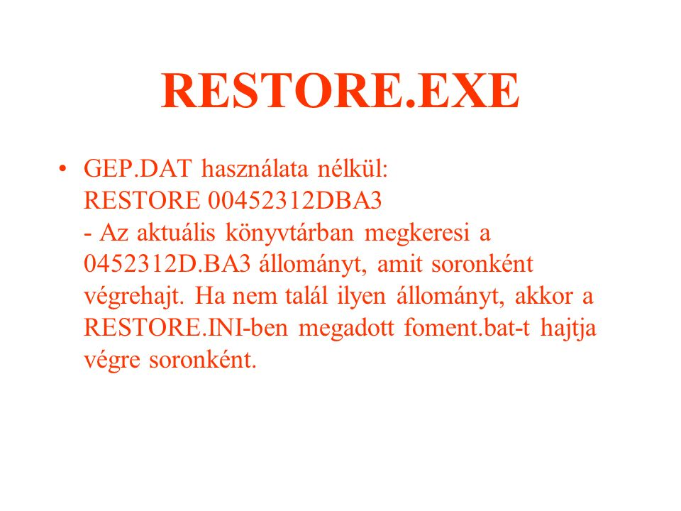 RESTORE.EXE GEP.DAT használatával: RESTORE 00452312DBA3 - Kikeresi a GEP.DAT-ban a 00452312DBA3 azonosítóval rendelkező gépet és a hozzá tartozó nevet (Pl GEP1).
