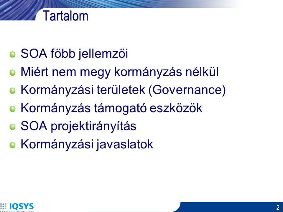 2 Tartalom SOA főbb jellemzői Miért nem megy kormányzás nélkül Kormányzási területek (Governance) Kormányzás támogató eszközök SOA projektirányítás Kormányzási javaslatok