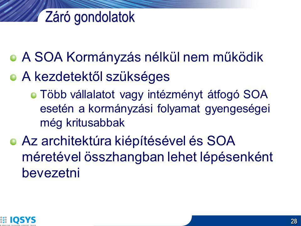 28 Záró gondolatok A SOA Kormányzás nélkül nem működik A kezdetektől szükséges Több vállalatot vagy intézményt átfogó SOA esetén a kormányzási folyamat gyengeségei még kritusabbak Az architektúra kiépítésével és SOA méretével összhangban lehet lépésenként bevezetni