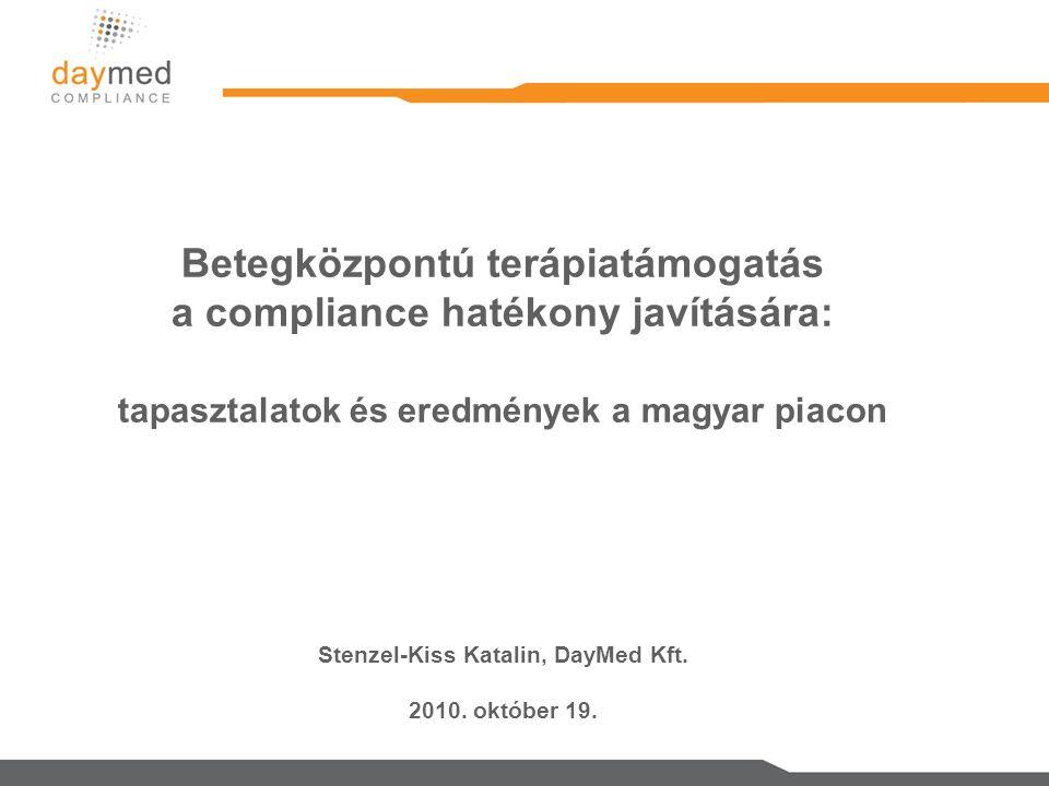 Betegközpontú terápiatámogatás a compliance hatékony javítására: tapasztalatok és eredmények a magyar piacon Stenzel-Kiss Katalin, DayMed Kft.