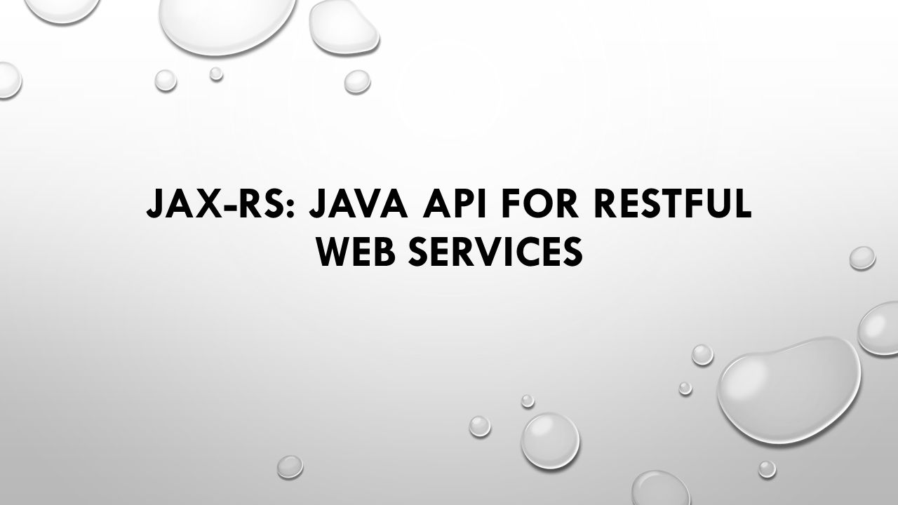 JAX-RS: JAVA API FOR RESTFUL WEB SERVICES