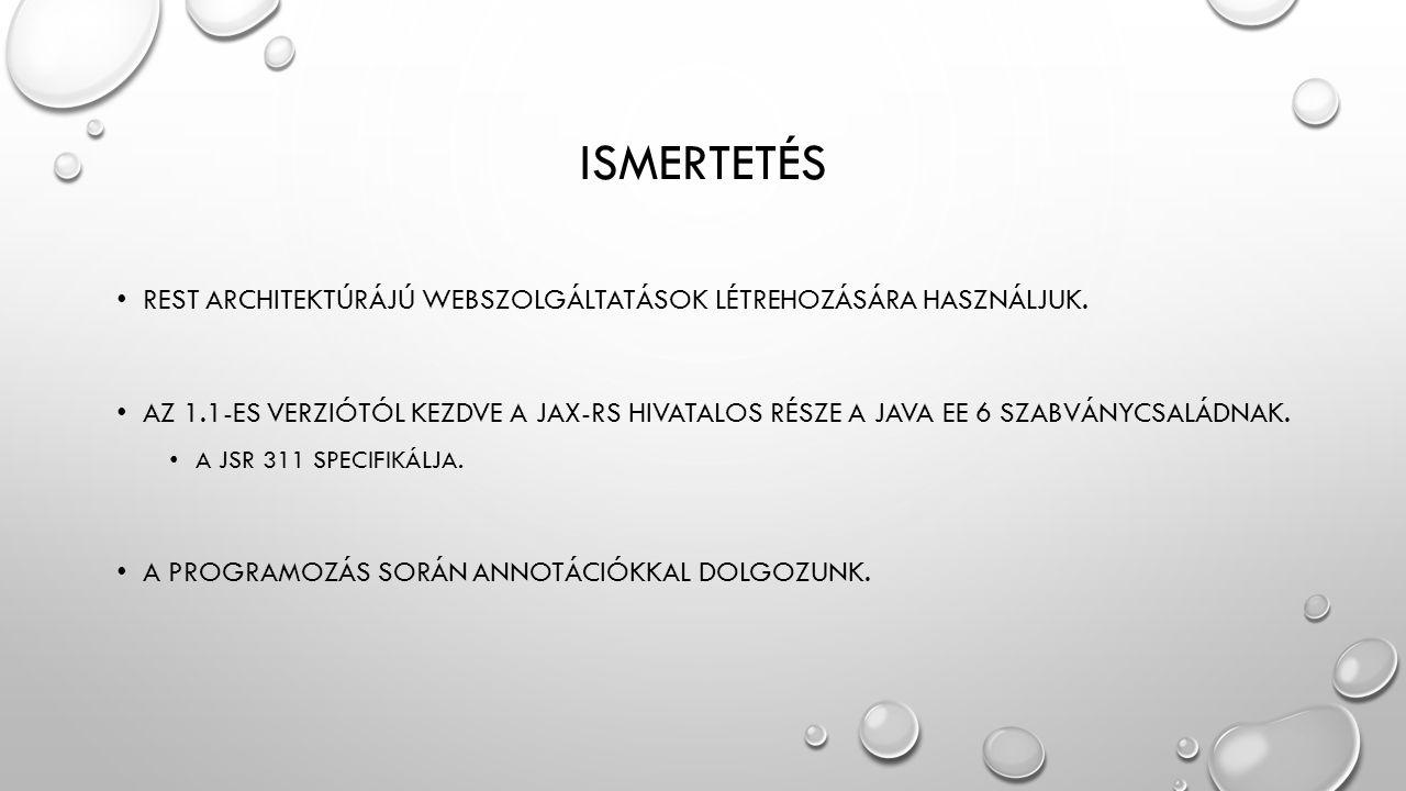 REST ARCHITEKTÚRÁJÚ WEBSZOLGÁLTATÁSOK LÉTREHOZÁSÁRA HASZNÁLJUK.