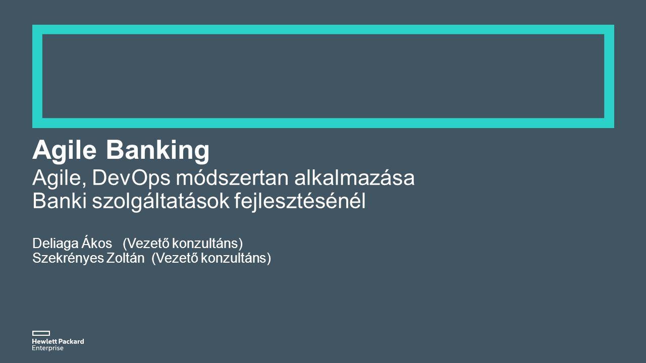 Agile Banking Agile, DevOps módszertan alkalmazása Banki szolgáltatások fejlesztésénél Deliaga Ákos (Vezető konzultáns) Szekrényes Zoltán (Vezető konz