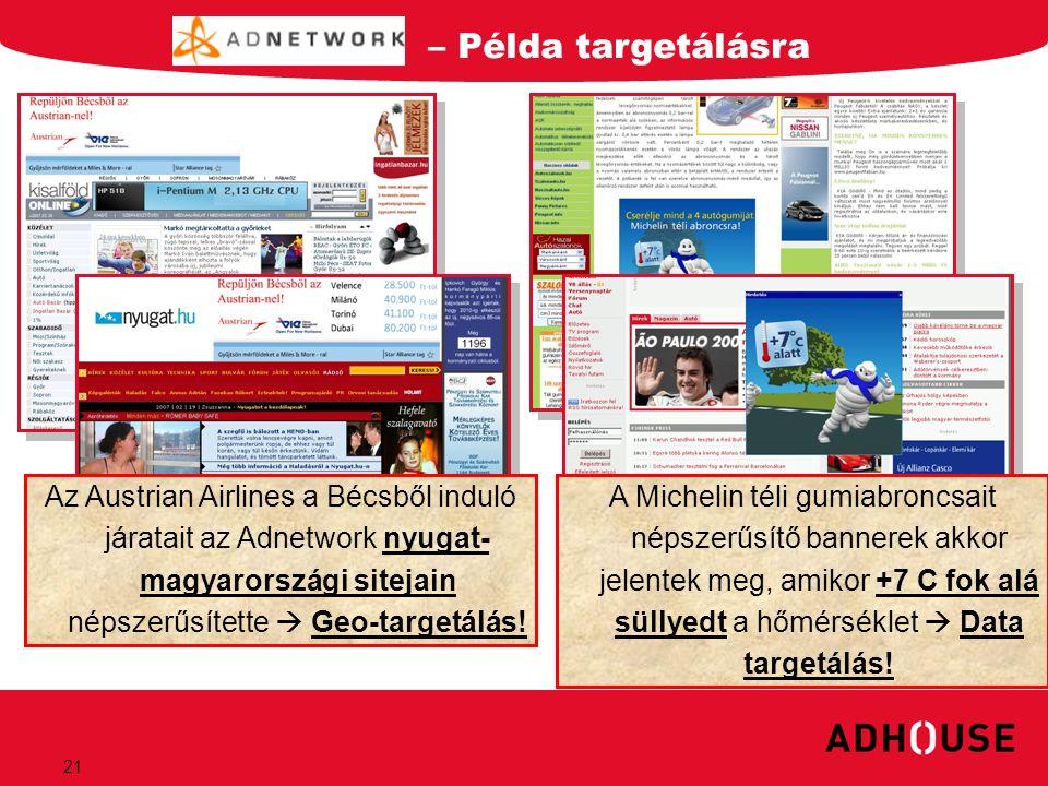 21 – Példa targetálásra Az Austrian Airlines a Bécsből induló járatait az Adnetwork nyugat- magyarországi sitejain népszerűsítette  Geo-targetálás! A