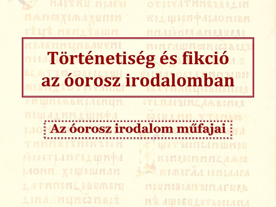 Történetiség és fikció az óorosz irodalomban Az óorosz irodalom műfajai