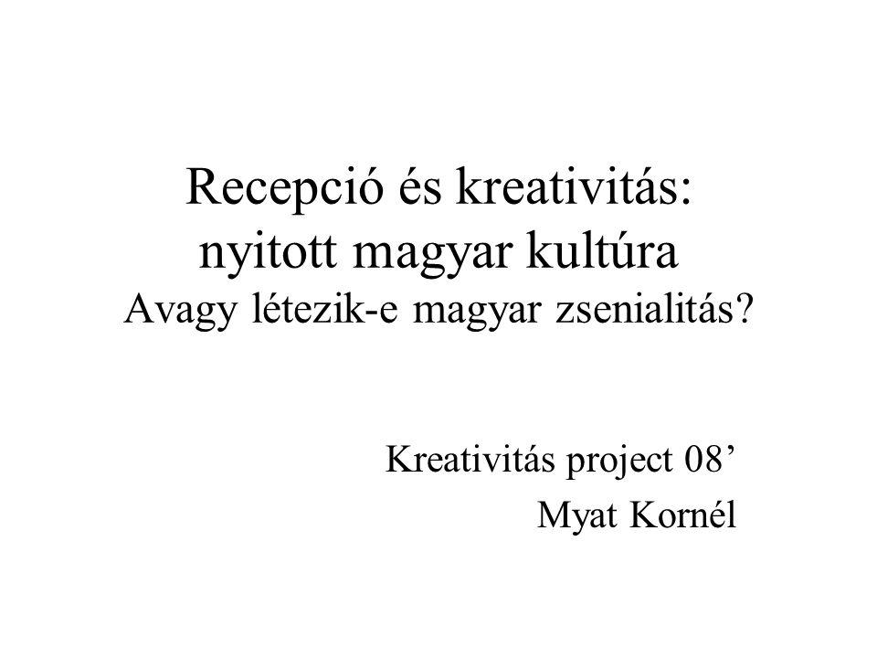 Recepció és kreativitás: nyitott magyar kultúra Avagy létezik-e magyar zsenialitás? Kreativitás project 08' Myat Kornél