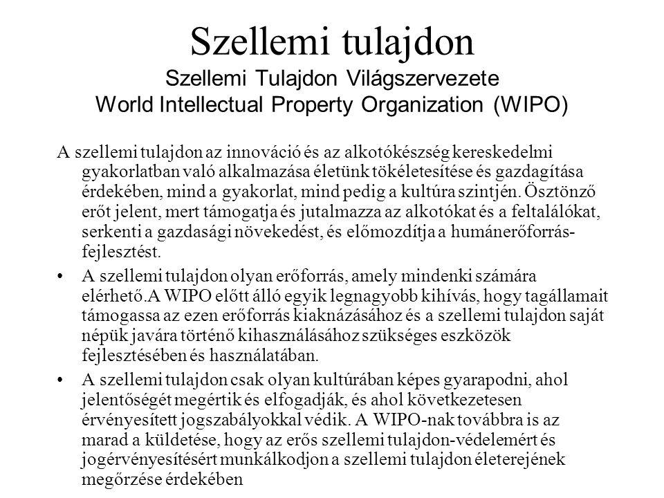 Szellemi tulajdon Szellemi Tulajdon Világszervezete World Intellectual Property Organization (WIPO) A szellemi tulajdon az innováció és az alkotókészség kereskedelmi gyakorlatban való alkalmazása életünk tökéletesítése és gazdagítása érdekében, mind a gyakorlat, mind pedig a kultúra szintjén.