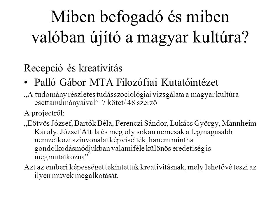 """Miben befogadó és miben valóban újító a magyar kultúra? Recepció és kreativitás Palló Gábor MTA Filozófiai Kutatóintézet """"A tudomány részletes tudássz"""