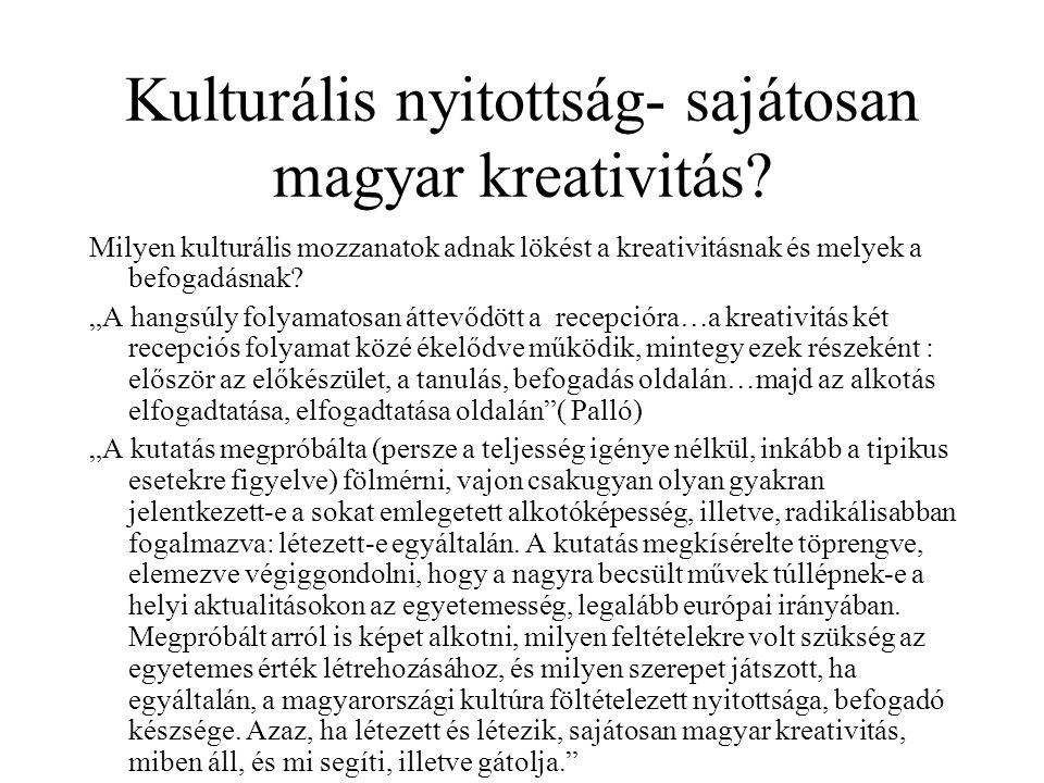 """Kulturális nyitottság- sajátosan magyar kreativitás? Milyen kulturális mozzanatok adnak lökést a kreativitásnak és melyek a befogadásnak? """"A hangsúly"""