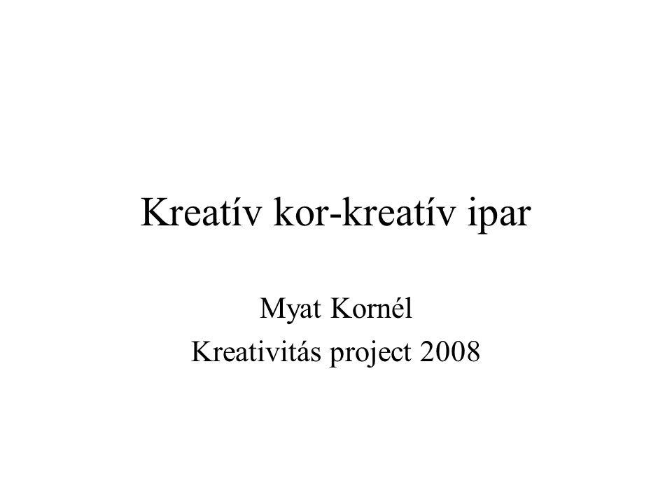 Kreatív kor-kreatív ipar Myat Kornél Kreativitás project 2008
