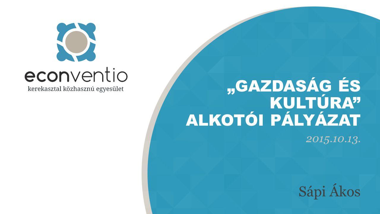 """""""GAZDASÁG ÉS KULTÚRA ALKOTÓI PÁLYÁZAT 2015.10.13. Sápi Ákos"""