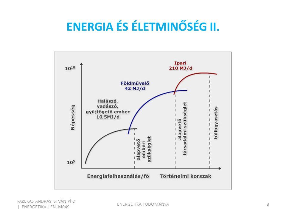 ENERGIA ÉS ÉLETMINŐSÉG II. FAZEKAS ANDRÁS ISTVÁN PhD | ENERGETIKA | EN_M049 ENERGETIKA TUDOMÁNYA9