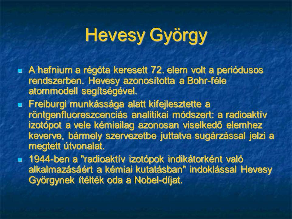 Hevesy György A hafnium a régóta keresett 72.elem volt a periódusos rendszerben.