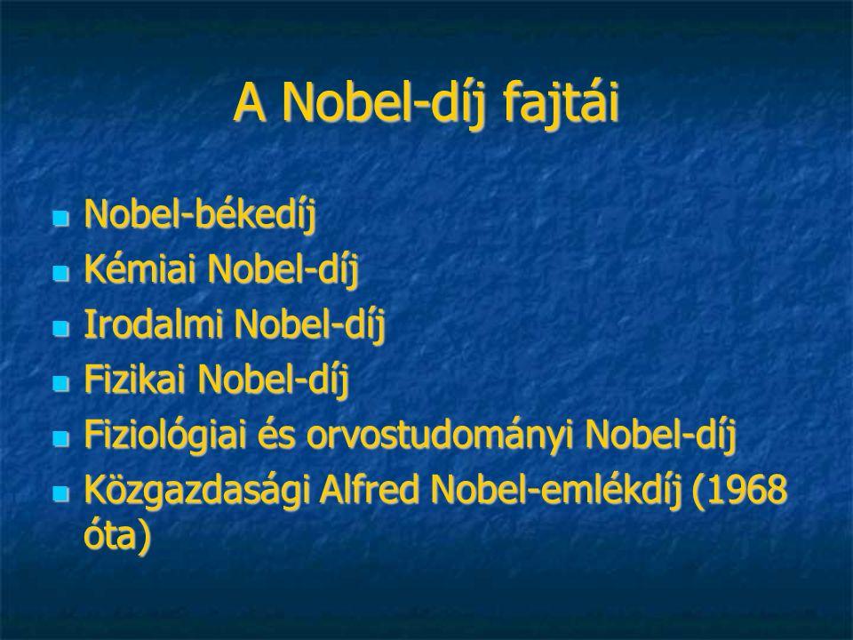 A Nobel-díj fajtái Nobel-békedíj Nobel-békedíj Kémiai Nobel-díj Kémiai Nobel-díj Irodalmi Nobel-díj Irodalmi Nobel-díj Fizikai Nobel-díj Fizikai Nobel-díj Fiziológiai és orvostudományi Nobel-díj Fiziológiai és orvostudományi Nobel-díj Közgazdasági Alfred Nobel-emlékdíj (1968 óta) Közgazdasági Alfred Nobel-emlékdíj (1968 óta)