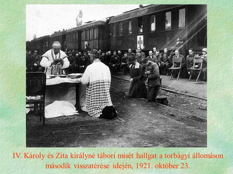 IV. Károly és Zita királyné tábori misét hallgat a torbágyi állomáson második visszatérése idején, 1921. október 23.