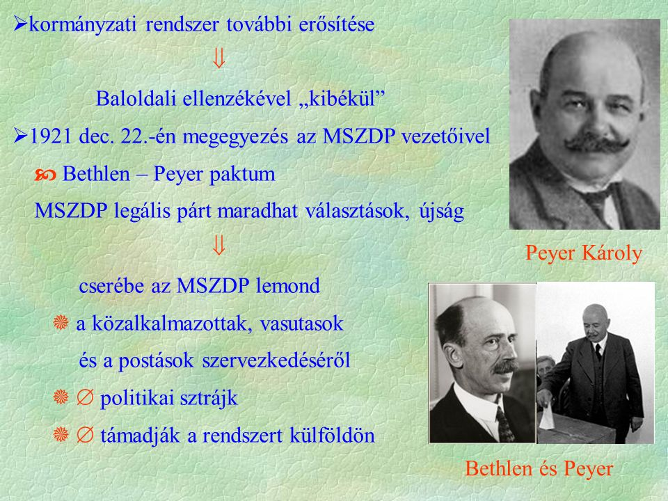 """ kormányzati rendszer további erősítése  Baloldali ellenzékével """"kibékül""""  1921 dec. 22.-én megegyezés az MSZDP vezetőivel  Bethlen – Peyer paktum"""