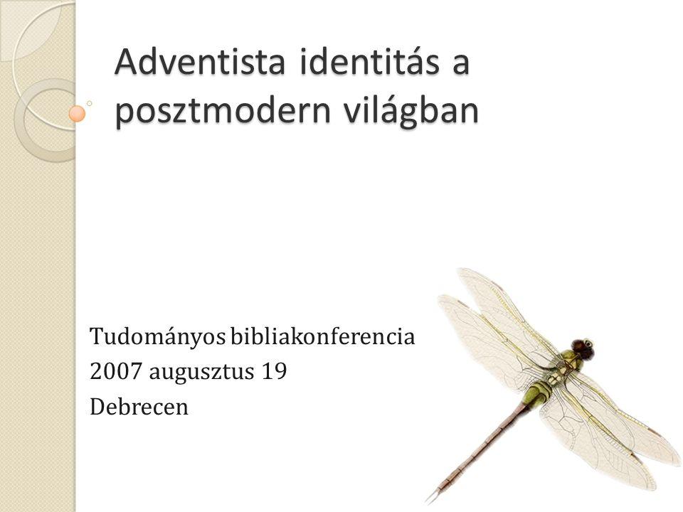 Adventista identitás a posztmodern világban Tudományos bibliakonferencia 2007 augusztus 19 Debrecen