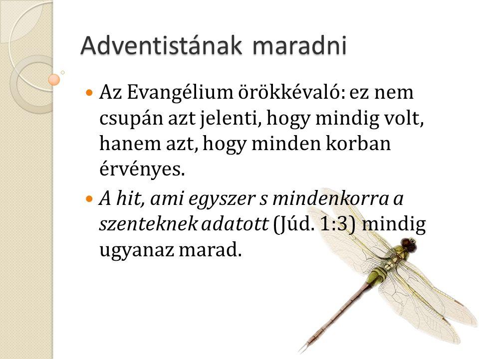Adventistának maradni Az Evangélium örökkévaló: ez nem csupán azt jelenti, hogy mindig volt, hanem azt, hogy minden korban érvényes.