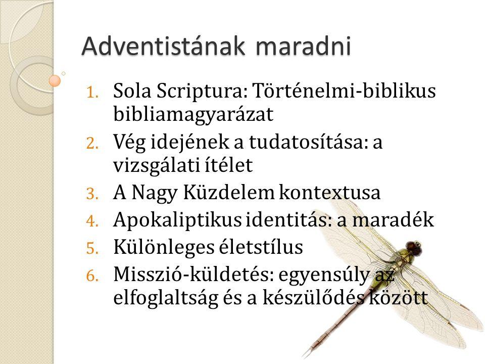 Adventistának maradni 1. Sola Scriptura: Történelmi-biblikus bibliamagyarázat 2. Vég idejének a tudatosítása: a vizsgálati ítélet 3. A Nagy Küzdelem k