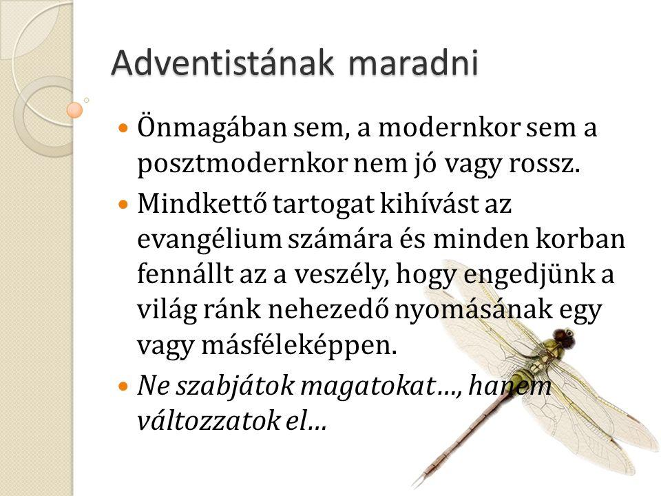Adventistának maradni Önmagában sem, a modernkor sem a posztmodernkor nem jó vagy rossz. Mindkettő tartogat kihívást az evangélium számára és minden k