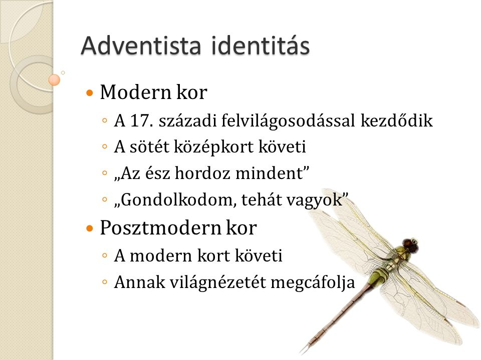 """Adventista identitás Modern kor ◦ A 17. századi felvilágosodással kezdődik ◦ A sötét középkort követi ◦ """"Az ész hordoz mindent"""" ◦ """"Gondolkodom, tehát"""