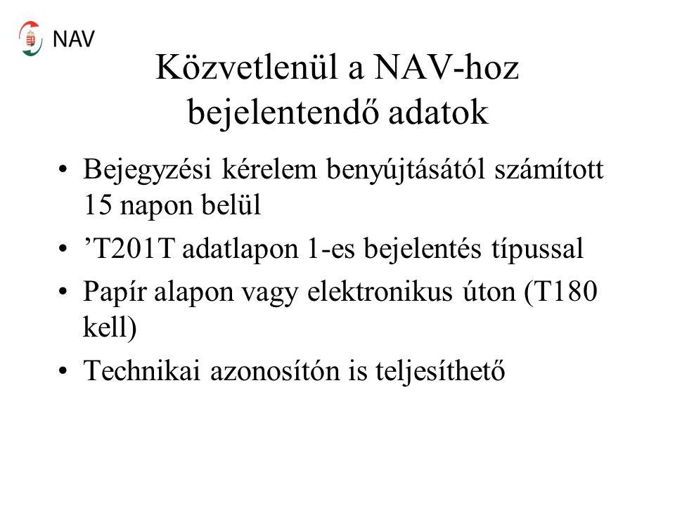 Közvetlenül a NAV-hoz bejelentendő adatok Bejegyzési kérelem benyújtásától számított 15 napon belül 'T201T adatlapon 1-es bejelentés típussal Papír alapon vagy elektronikus úton (T180 kell) Technikai azonosítón is teljesíthető