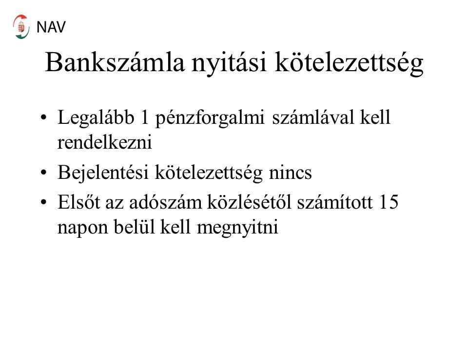 Bankszámla nyitási kötelezettség Legalább 1 pénzforgalmi számlával kell rendelkezni Bejelentési kötelezettség nincs Elsőt az adószám közlésétől számított 15 napon belül kell megnyitni
