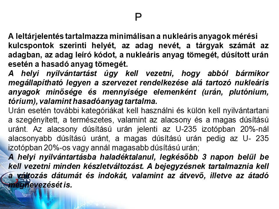 P A leltárjelentés tartalmazza minimálisan a nukleáris anyagok mérési kulcspontok szerinti helyét, az adag nevét, a tárgyak számát az adagban, az adag