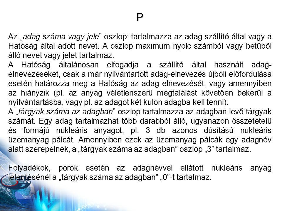 """P Az """"adag száma vagy jele"""" oszlop: tartalmazza az adag szállító által vagy a Hatóság által adott nevet. A oszlop maximum nyolc számból vagy betűből á"""