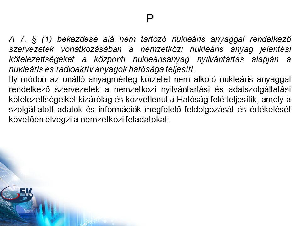 P A 7. § (1) bekezdése alá nem tartozó nukleáris anyaggal rendelkező szervezetek vonatkozásában a nemzetközi nukleáris anyag jelentési kötelezettségek