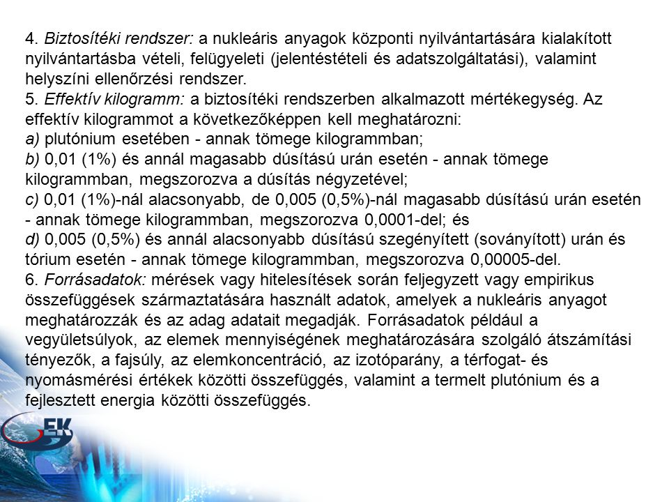 4. Biztosítéki rendszer: a nukleáris anyagok központi nyilvántartására kialakított nyilvántartásba vételi, felügyeleti (jelentéstételi és adatszolgált