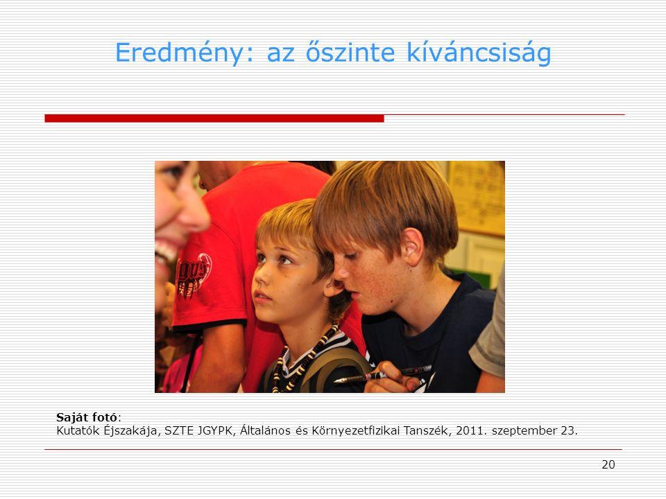 Eredmény: az őszinte kíváncsiság 20 Saját fotó: Kutatók Éjszakája, SZTE JGYPK, Általános és Környezetfizikai Tanszék, 2011. szeptember 23.