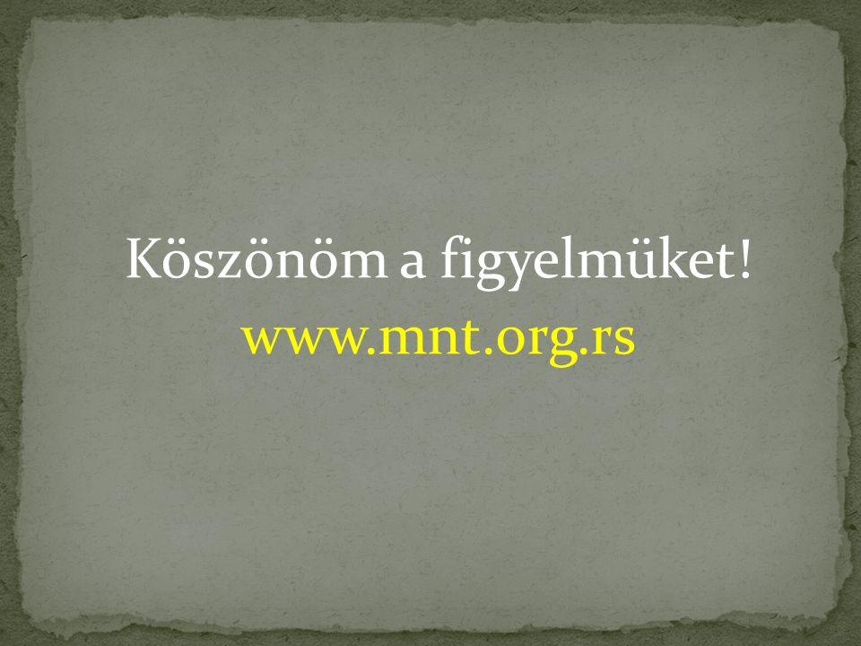 Köszönöm a figyelmüket! www.mnt.org.rs