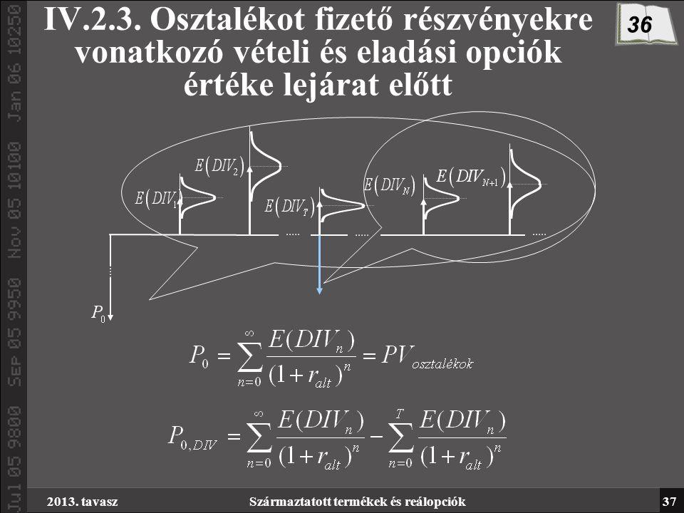 2013. tavaszSzármaztatott termékek és reálopciók37 IV.2.3.