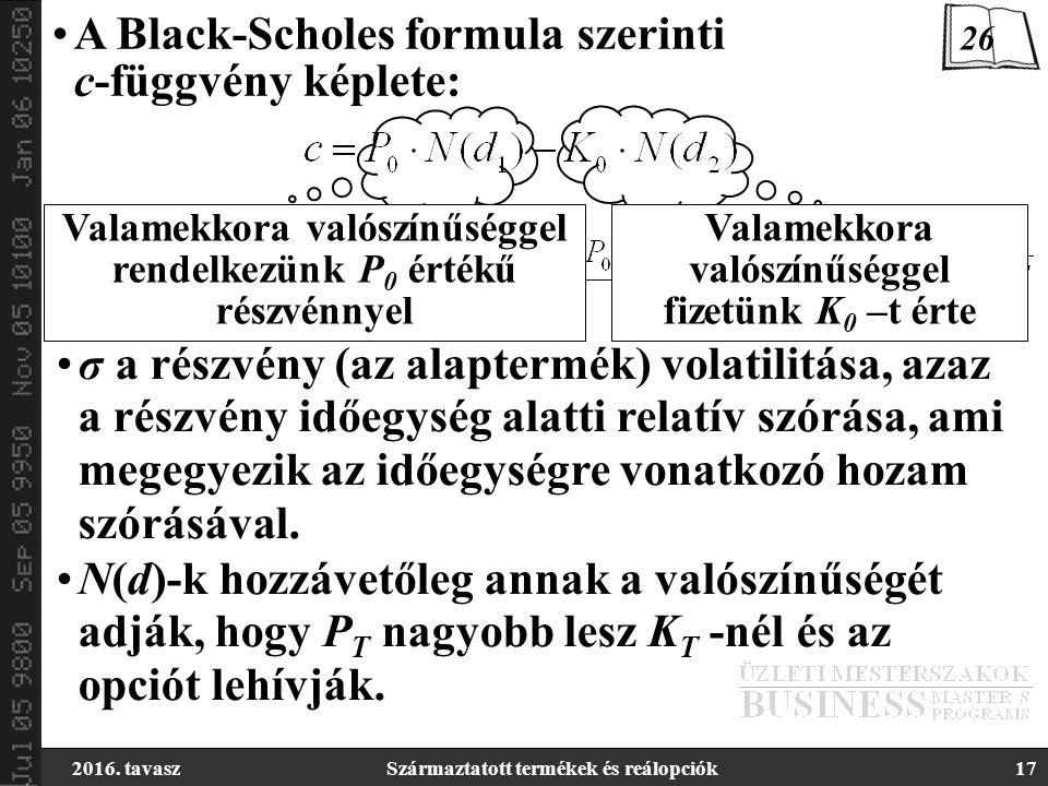 2016. tavaszSzármaztatott termékek és reálopciók17 A Black-Scholes formula szerinti c-függvény képlete: σ a részvény (az alaptermék) volatilitása, aza