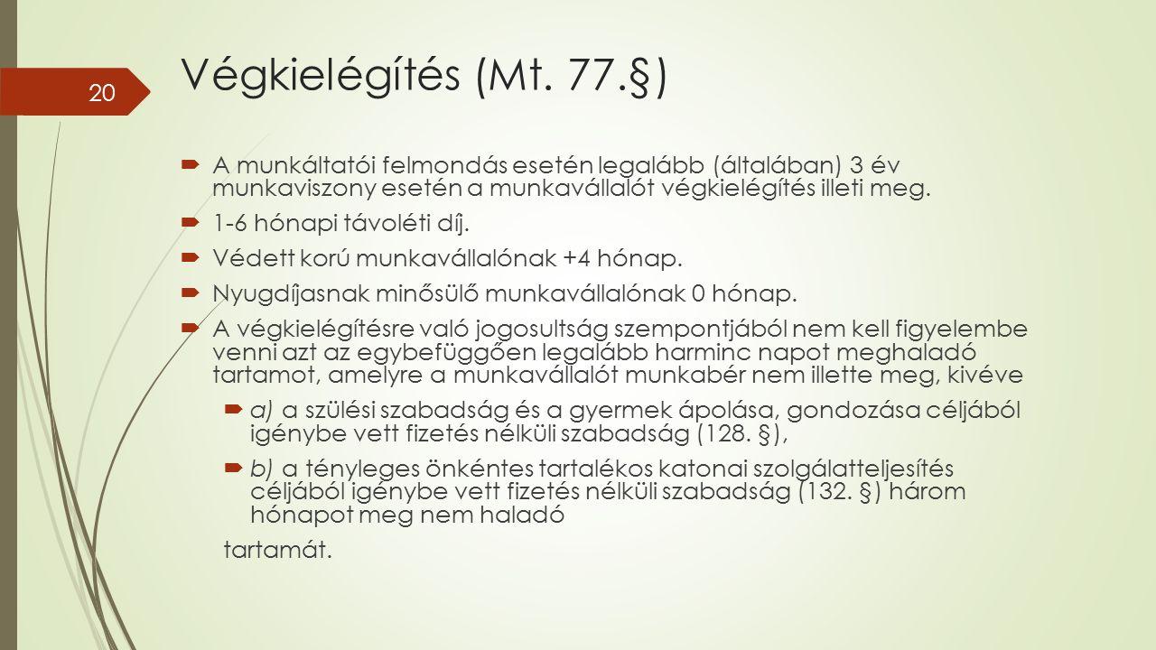 Végkielégítés (Mt. 77.§)  A munkáltatói felmondás esetén legalább (általában) 3 év munkaviszony esetén a munkavállalót végkielégítés illeti meg.  1-